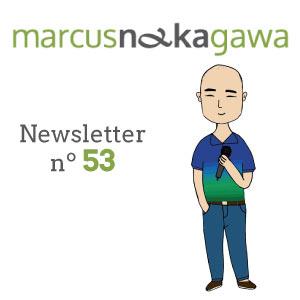Newsletter Marcus Nakagawa nº 53